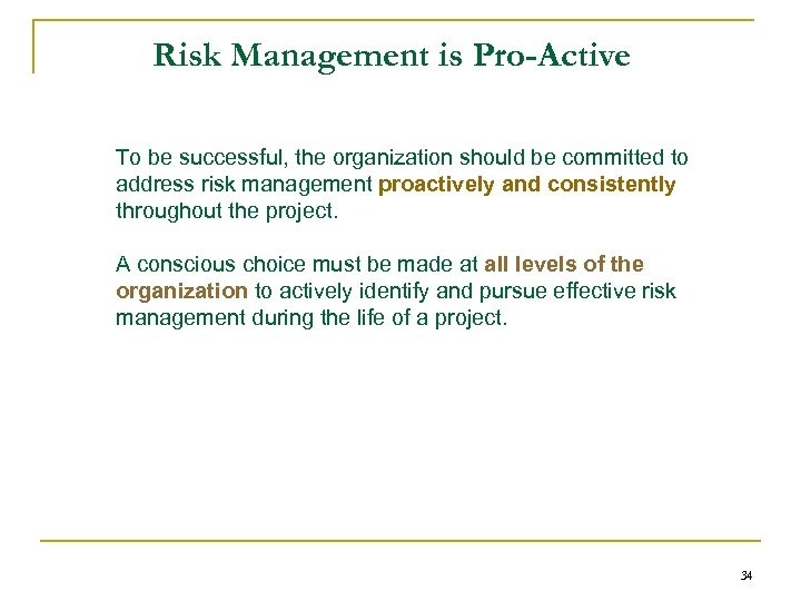 Risk Management is Pro-Active To be successful, the organization should be committed to address