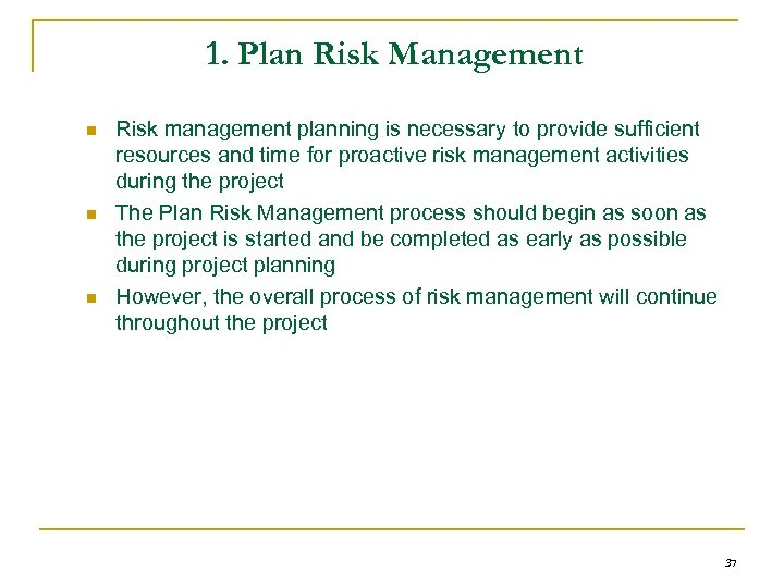 1. Plan Risk Management n n n Risk management planning is necessary to provide