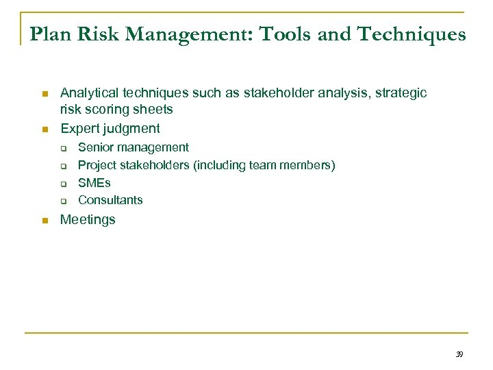 Plan Risk Management: Tools and Techniques n n Analytical techniques such as stakeholder analysis,