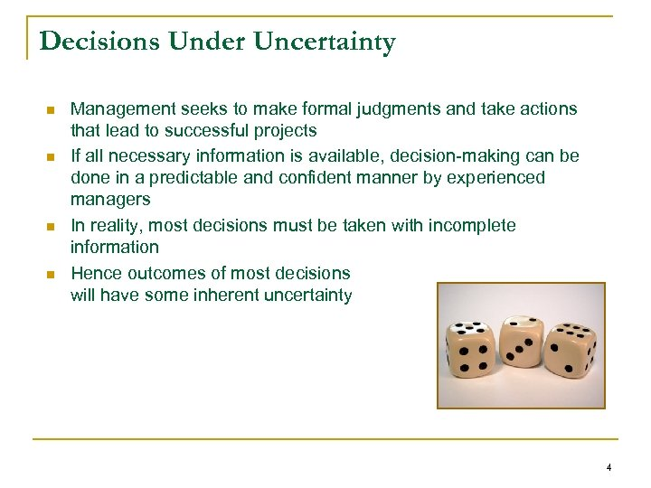 Decisions Under Uncertainty n n Management seeks to make formal judgments and take actions