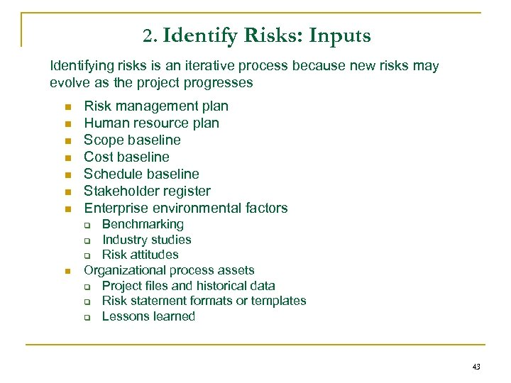 2. Identify Risks: Inputs Identifying risks is an iterative process because new risks may