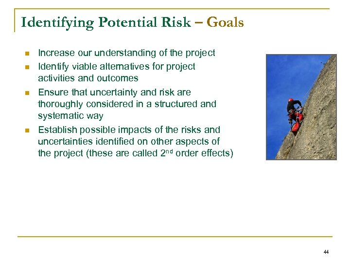 Identifying Potential Risk – Goals n n Increase our understanding of the project Identify
