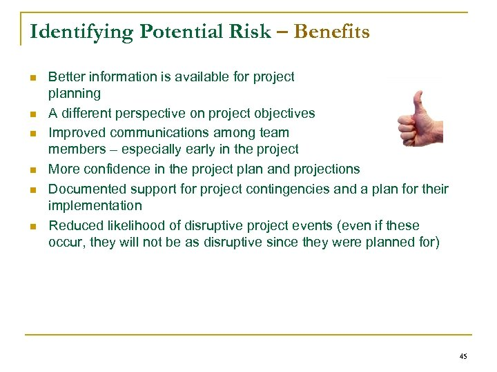 Identifying Potential Risk – Benefits n n n Better information is available for project
