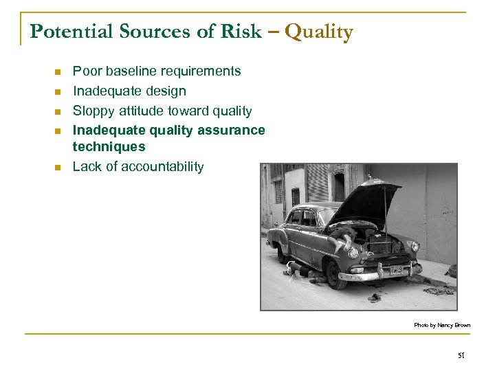 Potential Sources of Risk – Quality n n n Poor baseline requirements Inadequate design