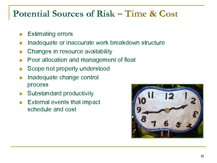 Potential Sources of Risk – Time & Cost n n n n Estimating errors