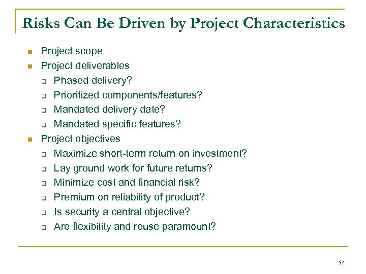 Risks Can Be Driven by Project Characteristics n n n Project scope Project deliverables