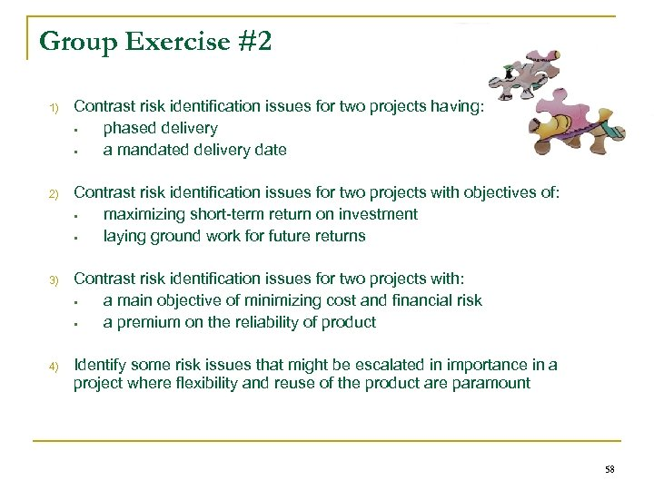 Group Exercise #2 1) Contrast risk identification issues for two projects having: § phased