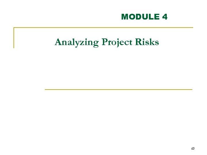 MODULE 4 Analyzing Project Risks 60