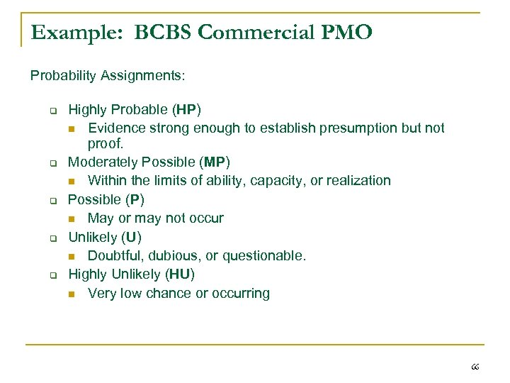 Example: BCBS Commercial PMO Probability Assignments: q q q Highly Probable (HP) n Evidence