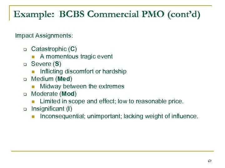 Example: BCBS Commercial PMO (cont'd) Impact Assignments: q q q Catastrophic (C) n A