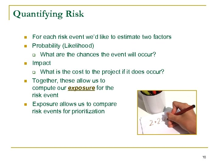 Quantifying Risk n n n For each risk event we'd like to estimate two