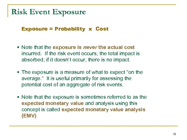 Risk Event Exposure = Probability x Cost § Note that the exposure is never