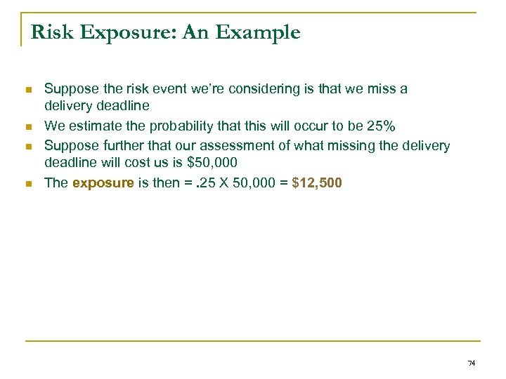 Risk Exposure: An Example n n Suppose the risk event we're considering is that