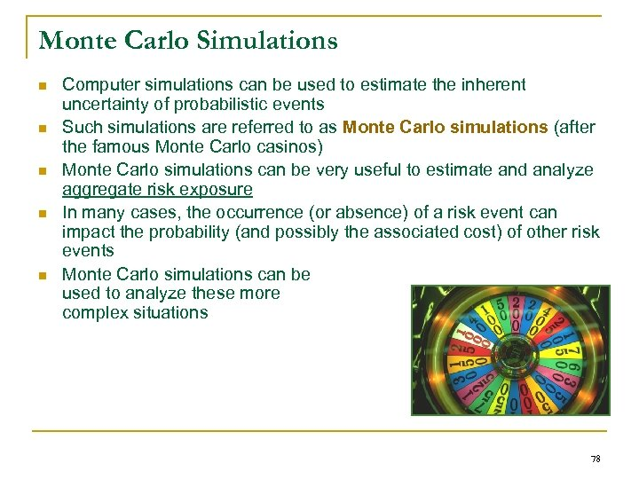 Monte Carlo Simulations n n n Computer simulations can be used to estimate the