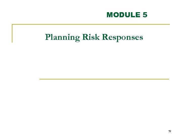 MODULE 5 Planning Risk Responses 79