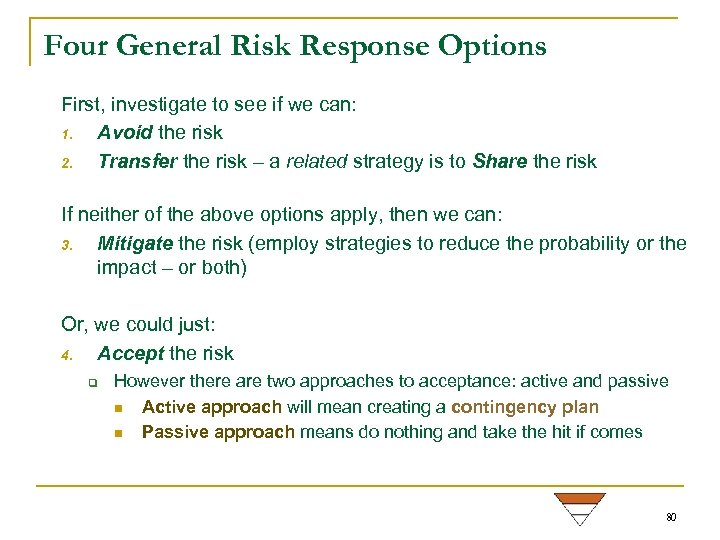 Four General Risk Response Options First, investigate to see if we can: 1. Avoid