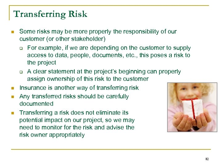 Transferring Risk n n Some risks may be more properly the responsibility of our