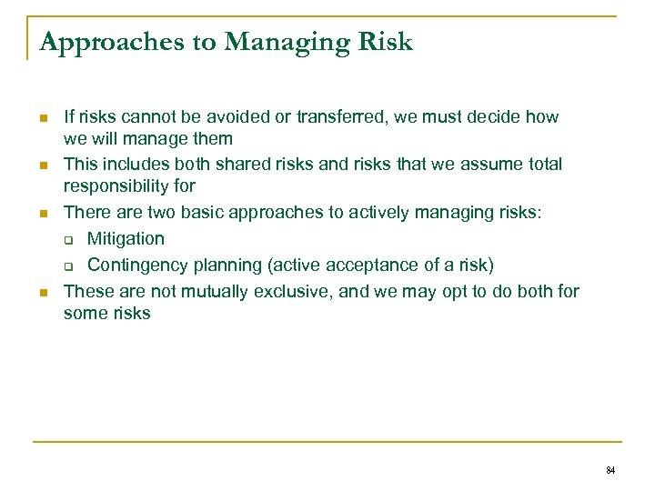Approaches to Managing Risk n n If risks cannot be avoided or transferred, we