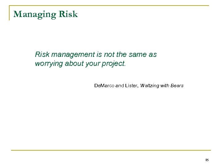 Managing Risk management is not the same as worrying about your project. De. Marco