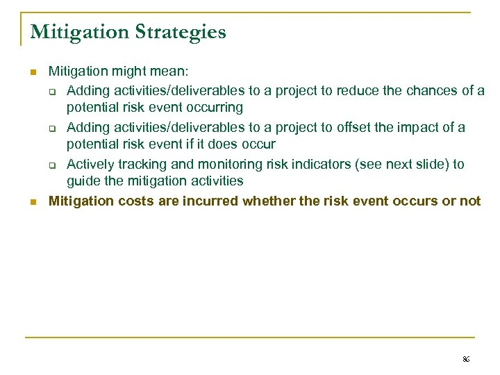 Mitigation Strategies n n Mitigation might mean: q Adding activities/deliverables to a project to