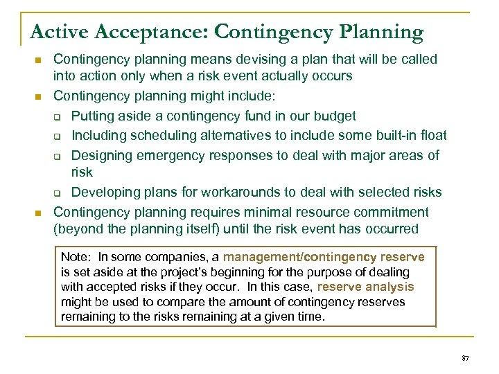 Active Acceptance: Contingency Planning n n n Contingency planning means devising a plan that