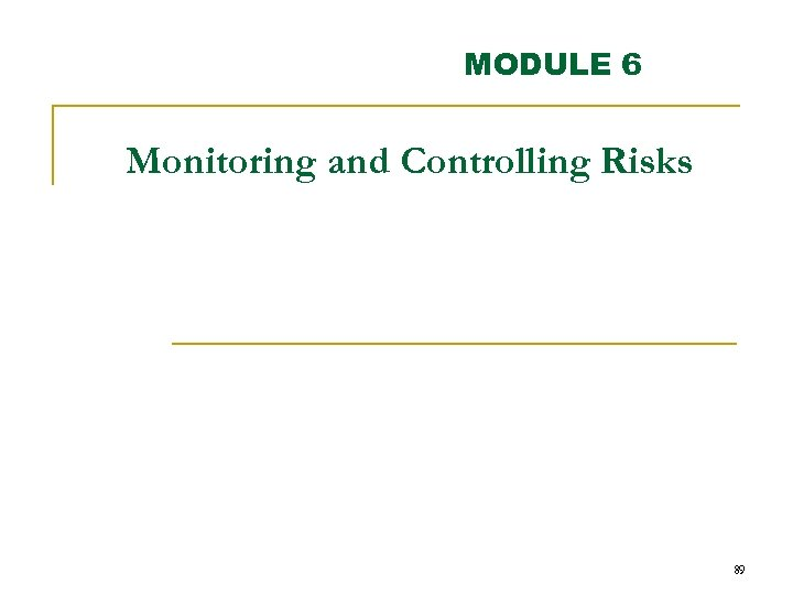 MODULE 6 Monitoring and Controlling Risks 89