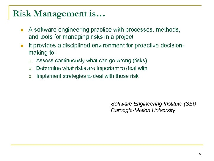 Risk Management is… n n A software engineering practice with processes, methods, and tools