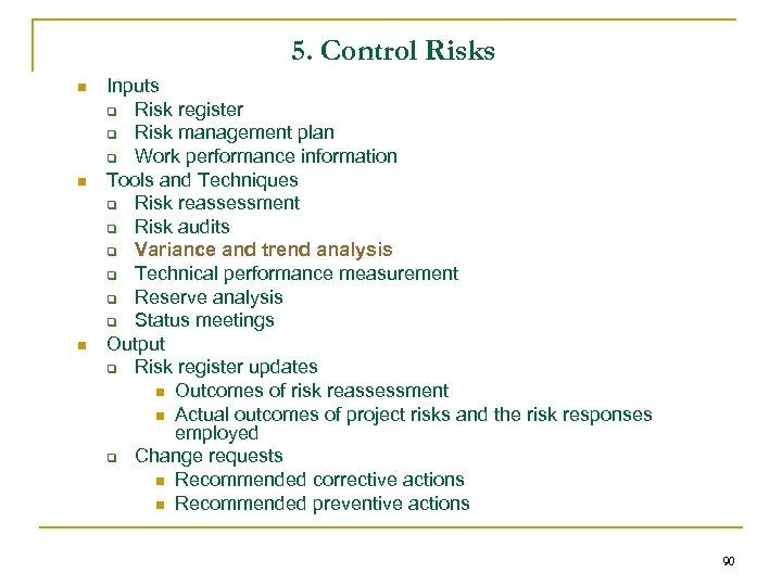 5. Control Risks n n n Inputs q Risk register q Risk management plan