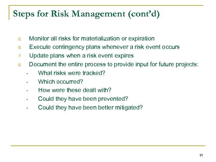 Steps for Risk Management (cont'd) 5. 6. 7. 8. Monitor all risks for materialization