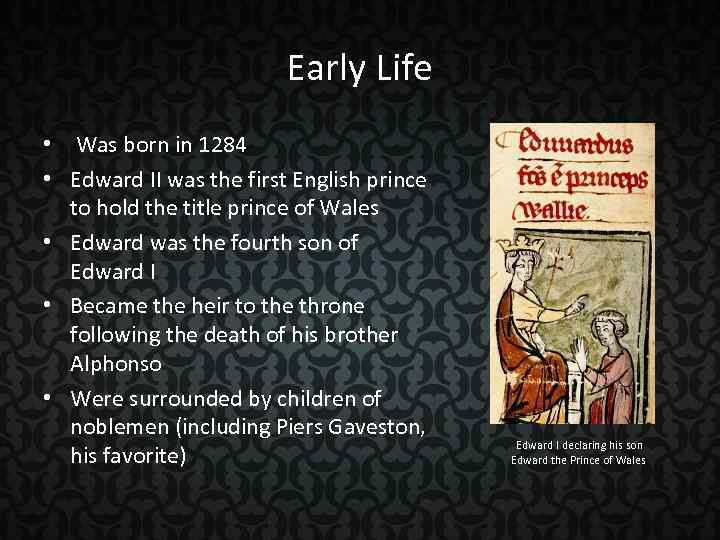 Early Life • Was born in 1284 • Edward II was the first English