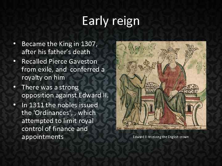 Early reign • Became the King in 1307, after his father's death • Recalled