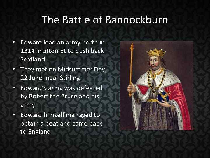 The Battle of Bannockburn • Edward lead an army north in 1314 in attempt
