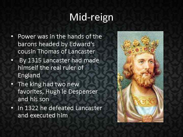 Mid-reign • Power was in the hands of the barons headed by Edward's cousin