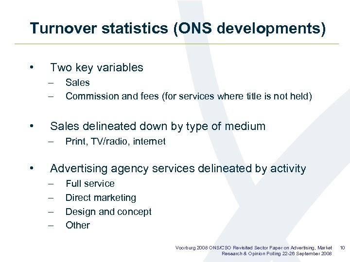 Turnover statistics (ONS developments) • Two key variables – – • Sales delineated down