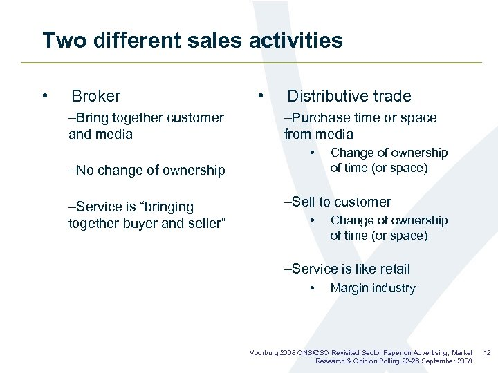 Two different sales activities • Broker –Bring together customer and media • Distributive trade