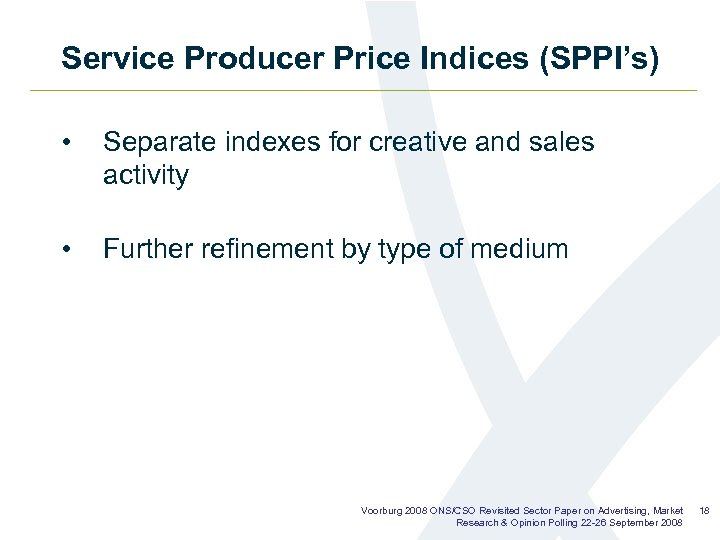 Service Producer Price Indices (SPPI's) • Separate indexes for creative and sales activity •