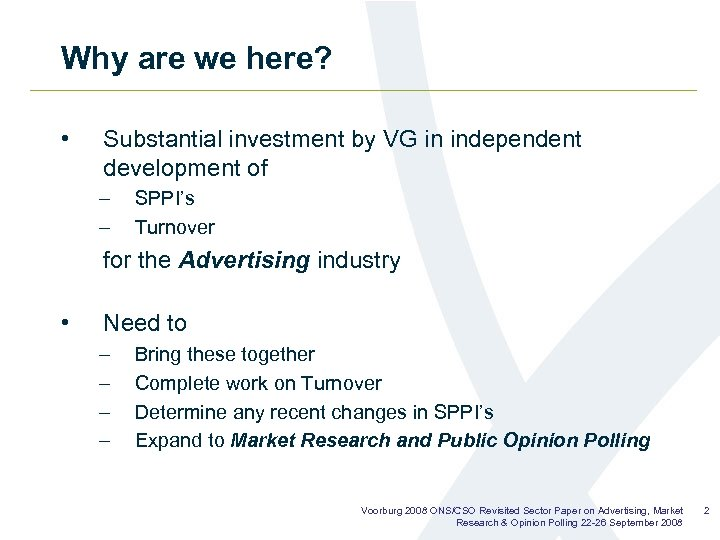 Why are we here? • Substantial investment by VG in independent development of –