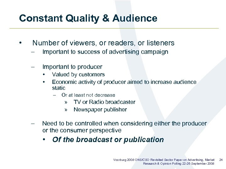 Constant Quality & Audience • Number of viewers, or readers, or listeners – Important