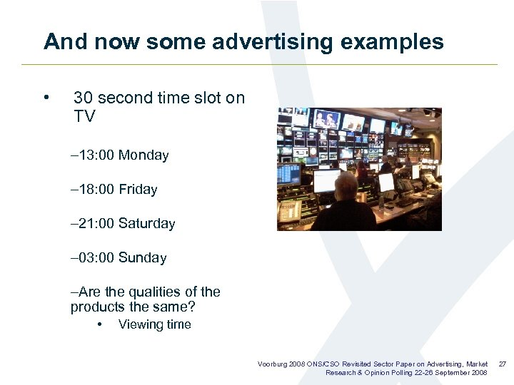 And now some advertising examples • 30 second time slot on TV – 13:
