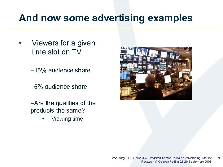 And now some advertising examples • Viewers for a given time slot on TV