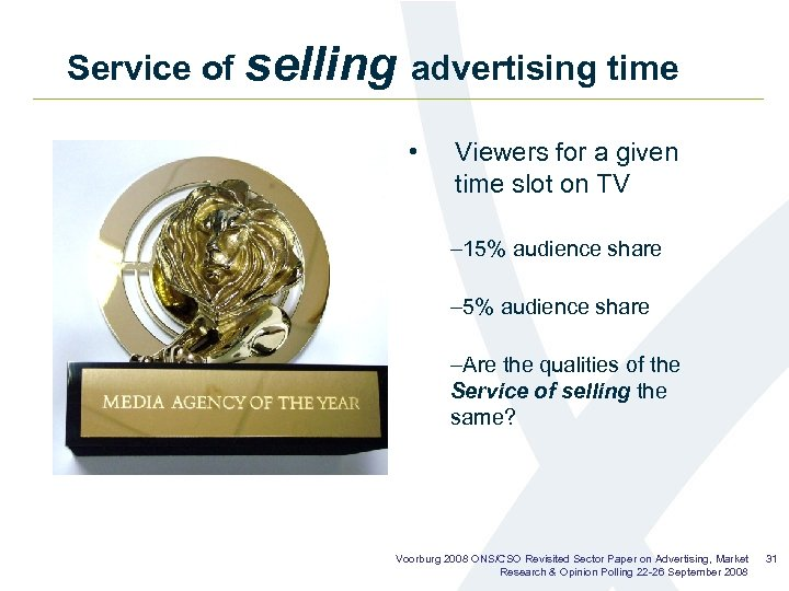 Service of selling advertising time • Viewers for a given time slot on TV