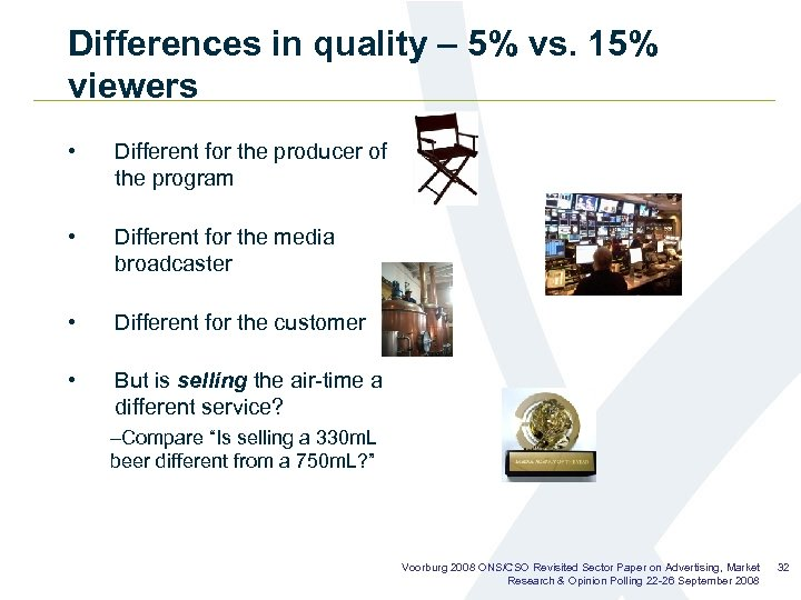 Differences in quality – 5% vs. 15% viewers • Different for the producer of