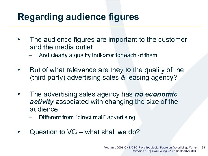 Regarding audience figures • The audience figures are important to the customer and the