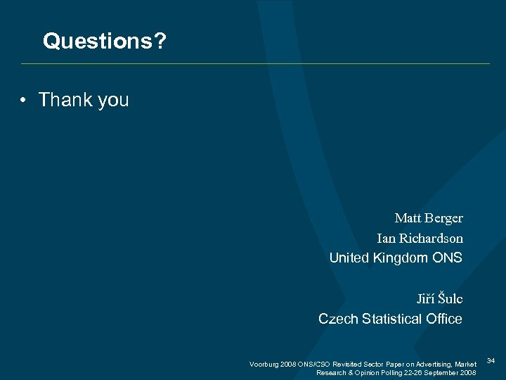 Questions? • Thank you Matt Berger Ian Richardson United Kingdom ONS Jiří Šulc Czech