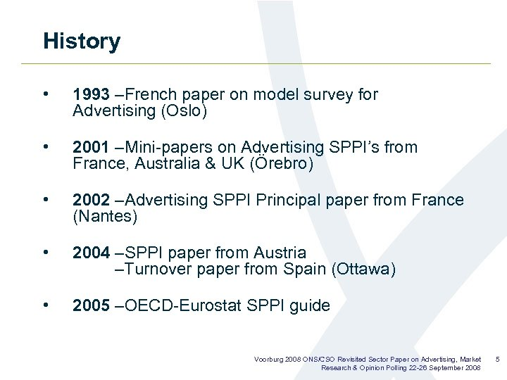History • 1993 –French paper on model survey for Advertising (Oslo) • 2001 –Mini-papers