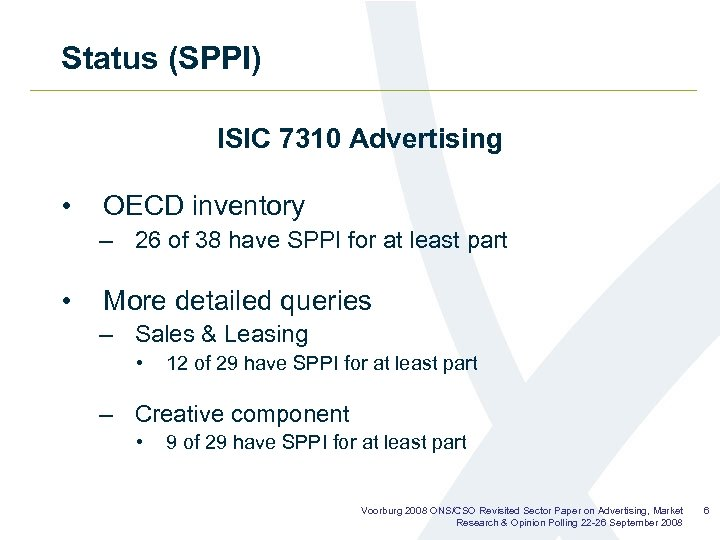 Status (SPPI) ISIC 7310 Advertising • OECD inventory – 26 of 38 have SPPI