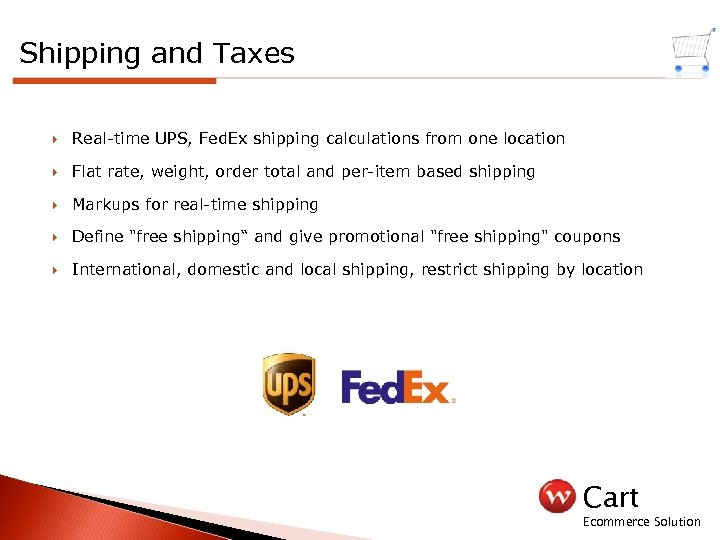Shipping and Taxes Real-time UPS, Fed. Ex shipping calculations from one location Flat rate,