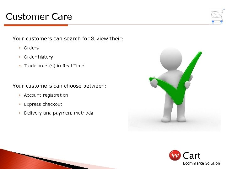 Customer Care Your customers can search for & view their: ◦ Orders ◦ Order