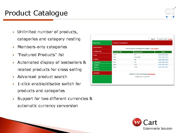 Product Catalogue Unlimited number of products, categories and category nesting Members-only categories