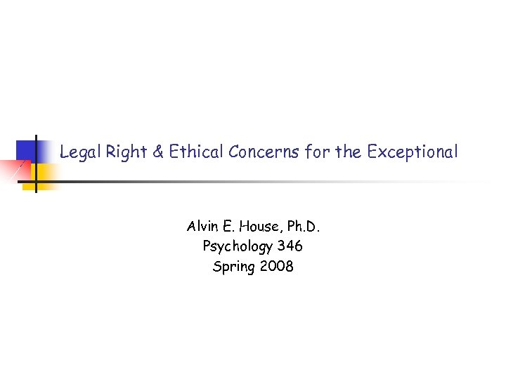 Legal Right & Ethical Concerns for the Exceptional Alvin E. House, Ph. D. Psychology